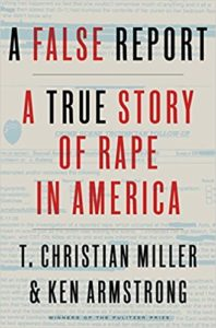 "Book cover of Pulitzer Prize winners' T. Christian Miller & Ken Armstrong's true crime book ""A False Report: A True Story of Rape in America"""