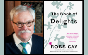 """A compilation of 2 photos: on the left is Bill Peak, a white man with thick tortoise-shell classes, white hair, and a white mustache. We see him from a little below the shoulders upwards: he wears a navy sweater, white collared shirt, and a turquoise tie. THe next picture is the book cover of """"The Book of Delights: Essays"""" by Ross Gay."""" The cover is white, has a blue-gray branch with leaves, and a small magenta flower. The title and author is are in black font. A blurb is in magenta font."""